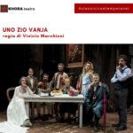 """Spettacolo teatrale """"Uno zio Vanja"""" di Anton Cechov, per la regia di Vinicio Marchioni. Con Francesco Montanari"""